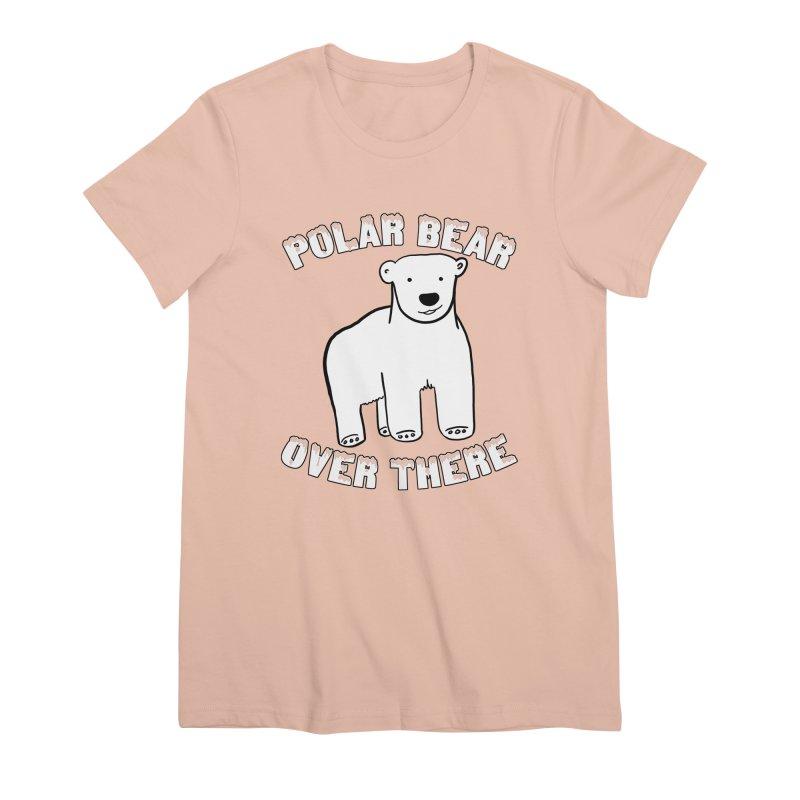 Polar Bear Over There Women's Premium T-Shirt by TenEastRead's Artist Shop