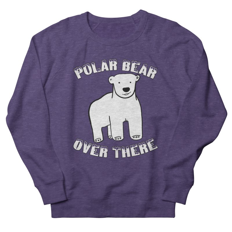 Polar Bear Over There Women's French Terry Sweatshirt by TenEastRead's Artist Shop
