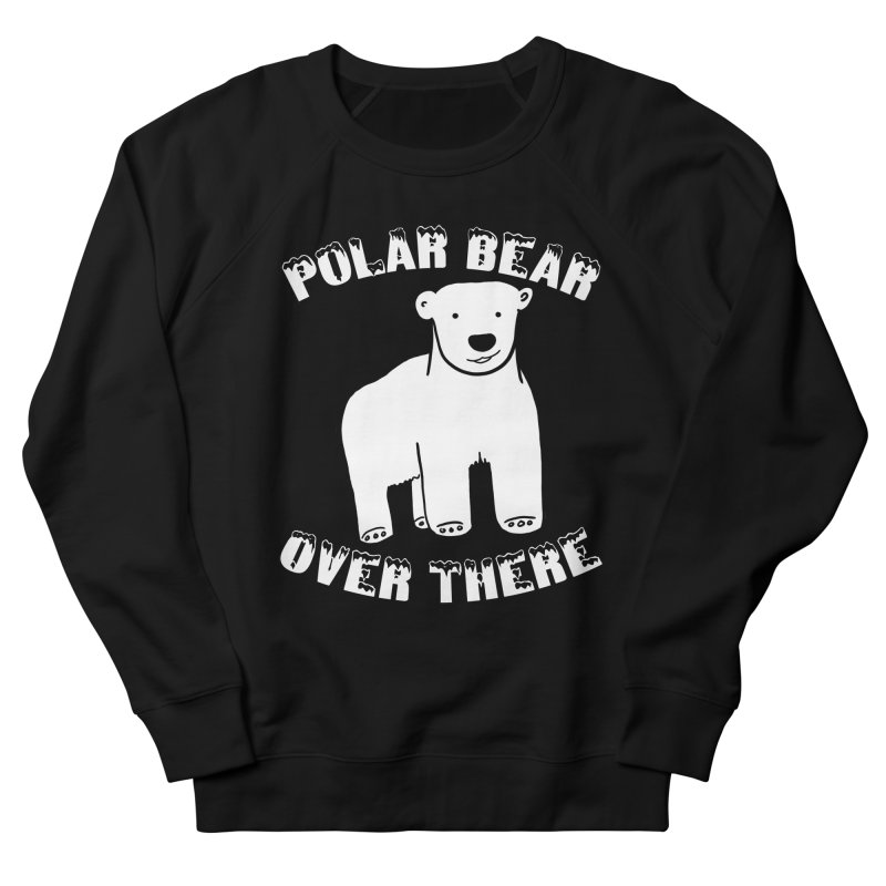 Polar Bear Over There Men's French Terry Sweatshirt by TenEastRead's Artist Shop