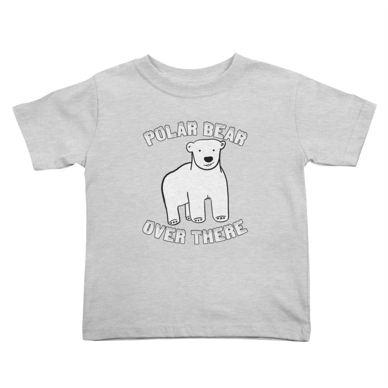 Polar Bear Over There Kids Toddler T-Shirt by TenEastRead's Artist Shop