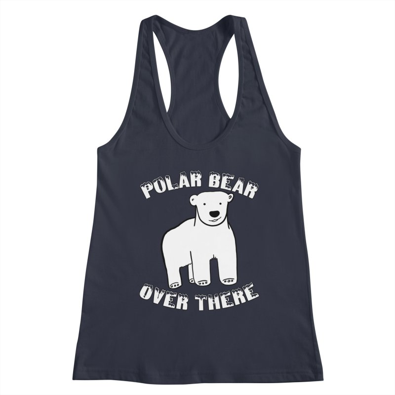 Polar Bear Over There Women's Racerback Tank by TenEastRead's Artist Shop