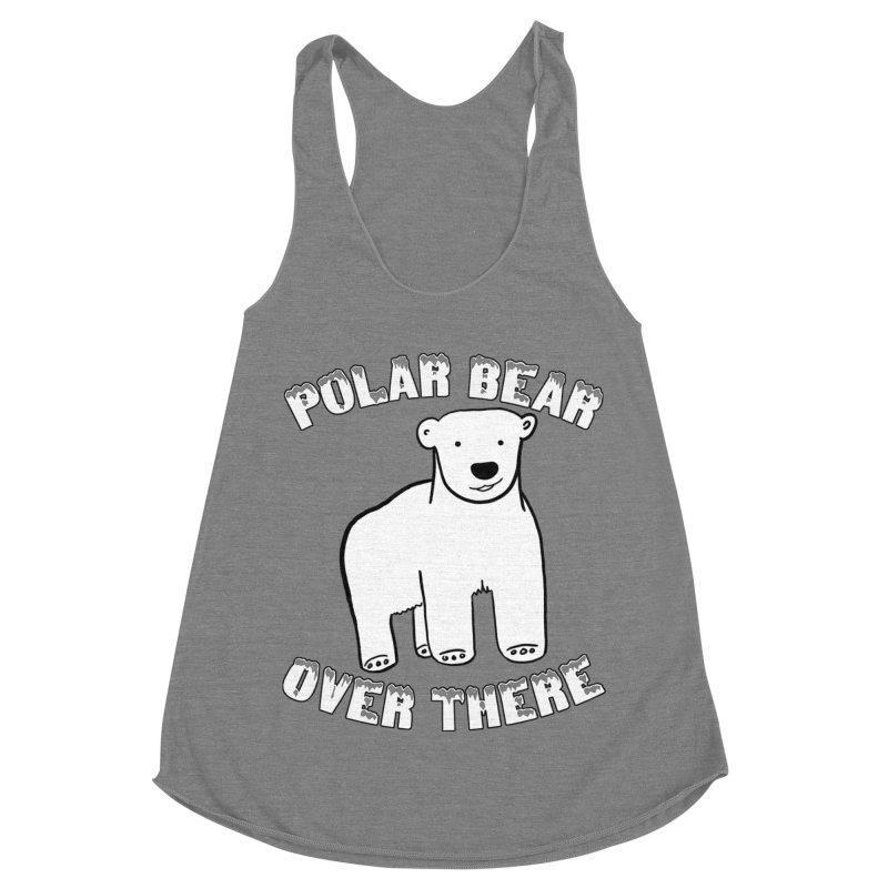 Polar Bear Over There Women's Racerback Triblend Tank by TenEastRead's Artist Shop