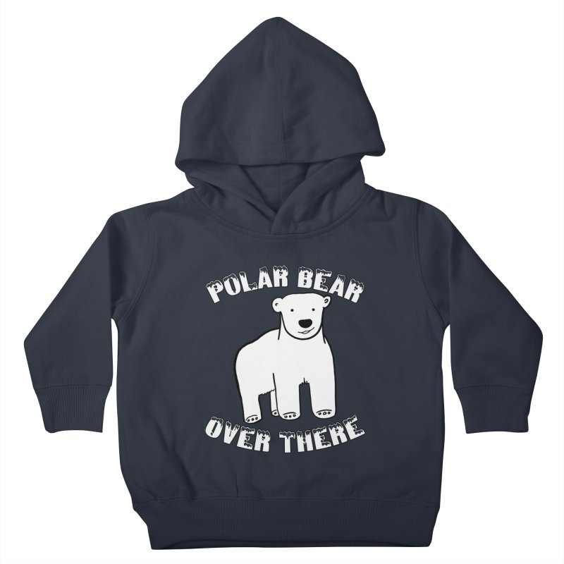 Polar Bear Over There Kids Toddler Pullover Hoody by TenEastRead's Artist Shop