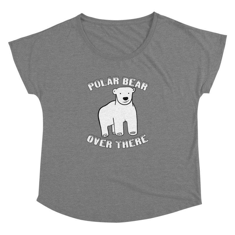 Polar Bear Over There Women's Dolman Scoop Neck by TenEastRead's Artist Shop