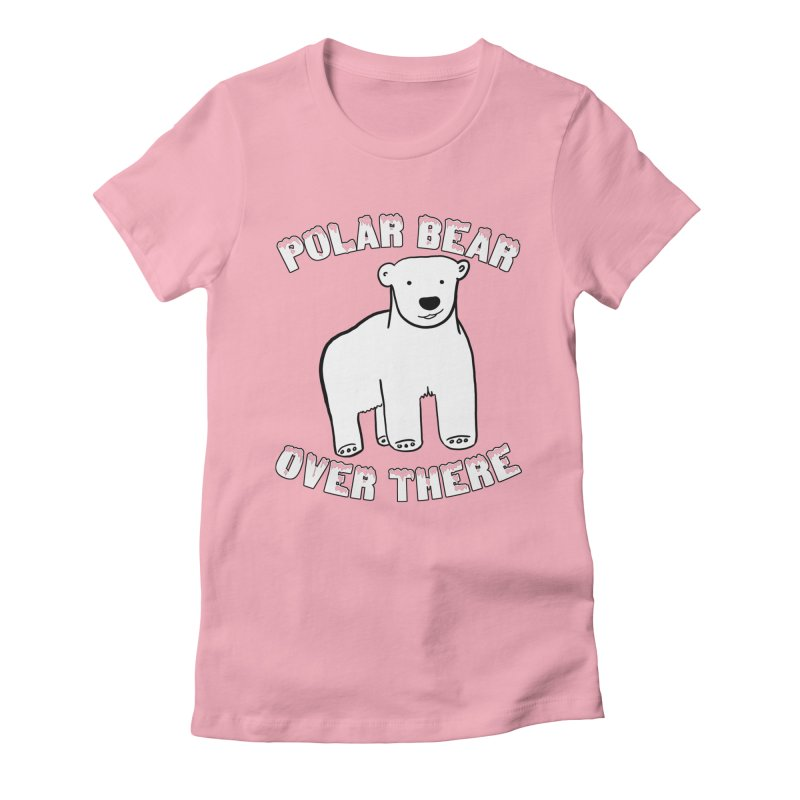 Polar Bear Over There Women's Fitted T-Shirt by TenEastRead's Artist Shop