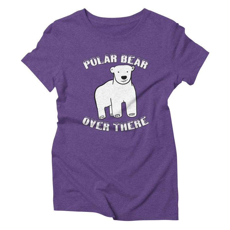 Polar Bear Over There Women's Triblend T-Shirt by TenEastRead's Artist Shop