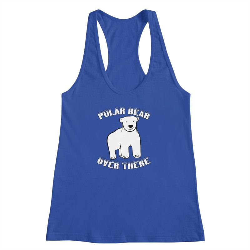 Polar Bear Over There Women's Racerback Tank by TenEastRead's Artist Shop