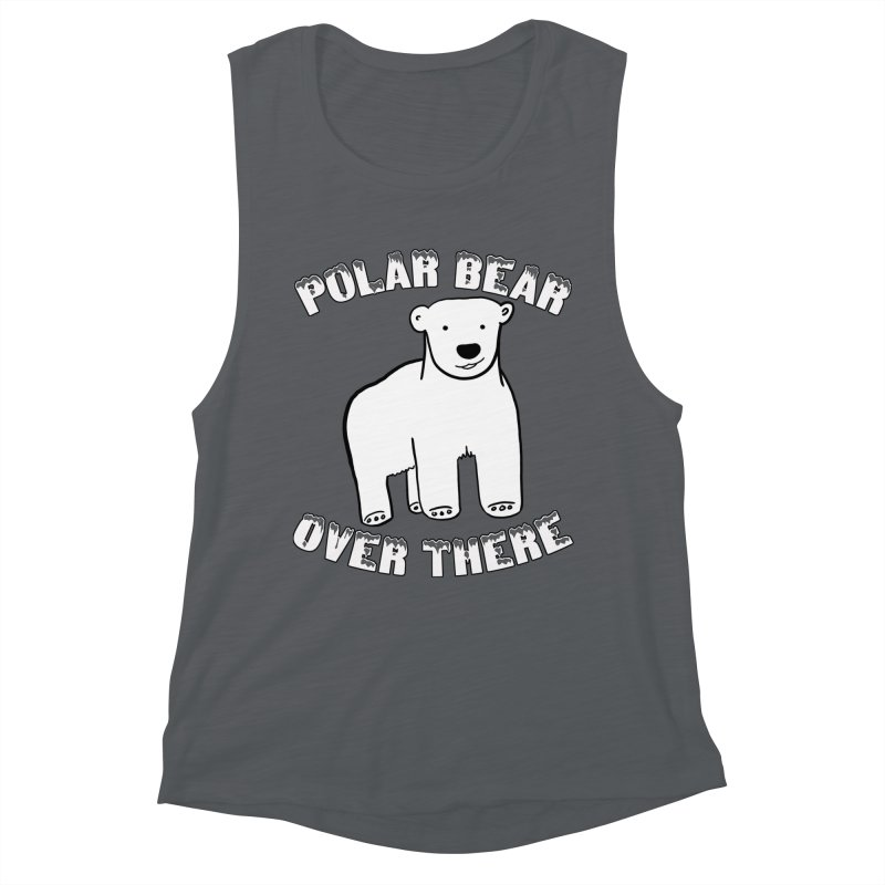 Polar Bear Over There Women's Muscle Tank by TenEastRead's Artist Shop