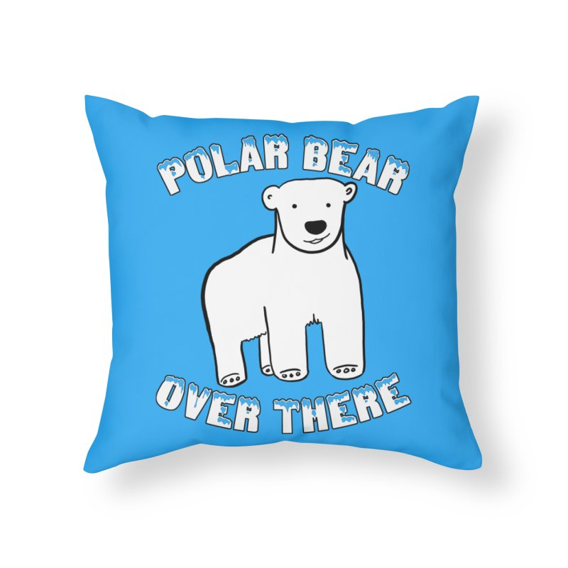 Polar Bear Over There Home Throw Pillow by TenEastRead's Artist Shop