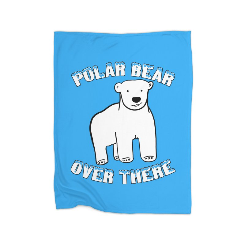 Polar Bear Over There Home Blanket by TenEastRead's Artist Shop