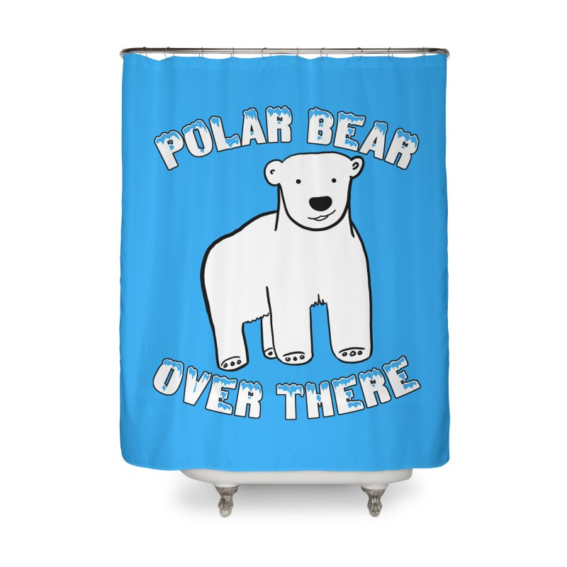Polar Bear Over There Home Shower Curtain by TenEastRead's Artist Shop