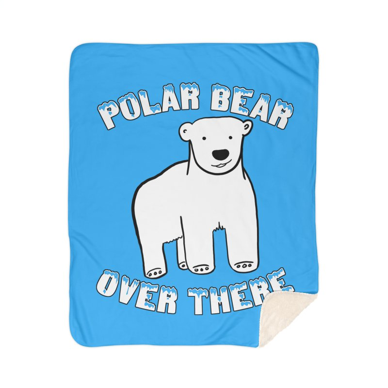 Polar Bear Over There Home Sherpa Blanket Blanket by TenEastRead's Artist Shop