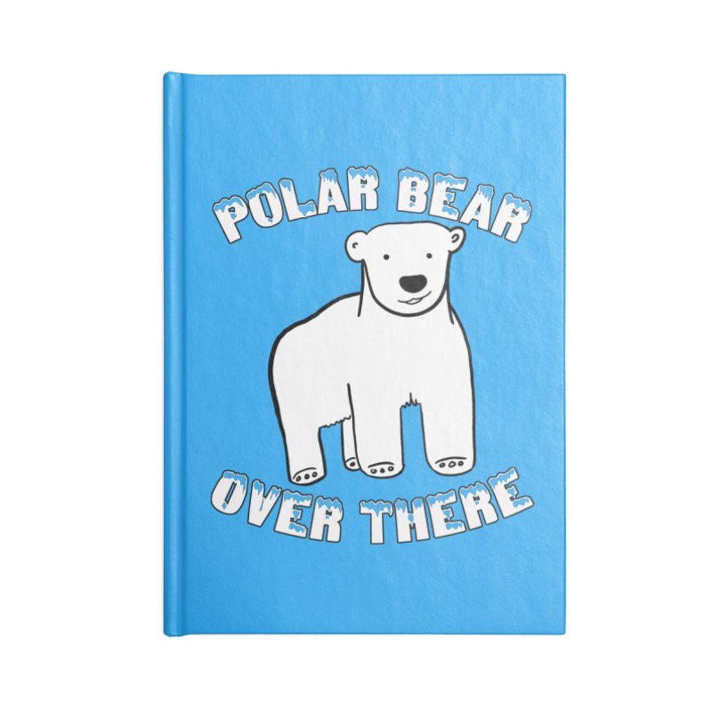 Polar Bear Over There Accessories Blank Journal Notebook by TenEastRead's Artist Shop