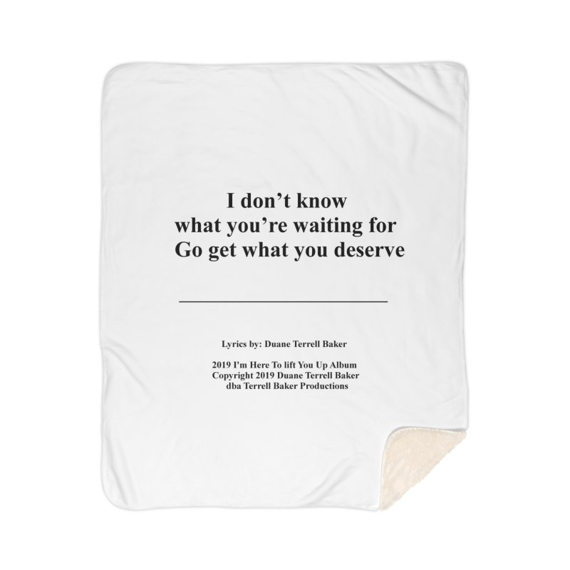 GoGetWhatYouDeserve_TerrellBaker2019ImHereToLiftYouUpAlbum_PrintedLyrics_05012019 Home Sherpa Blanket Blanket by Duane Terrell Baker - Authorized Artwork, etc