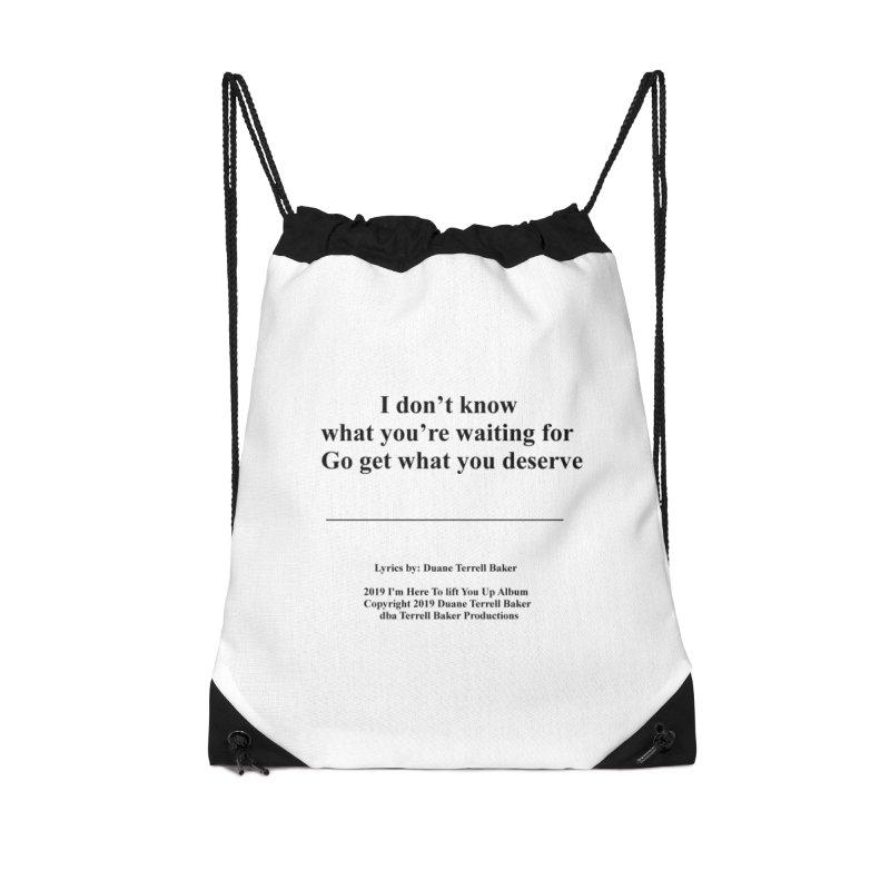 GoGetWhatYouDeserve_TerrellBaker2019ImHereToLiftYouUpAlbum_PrintedLyrics_05012019 Accessories Drawstring Bag Bag by Duane Terrell Baker - Authorized Artwork, etc