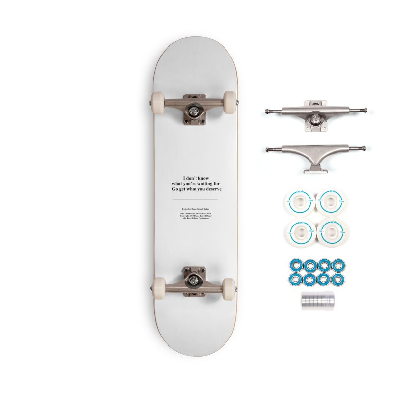GoGetWhatYouDeserve_TerrellBaker2019ImHereToLiftYouUpAlbum_PrintedLyrics_05012019 Accessories Complete - Basic Skateboard by Duane Terrell Baker - Authorized Artwork, etc
