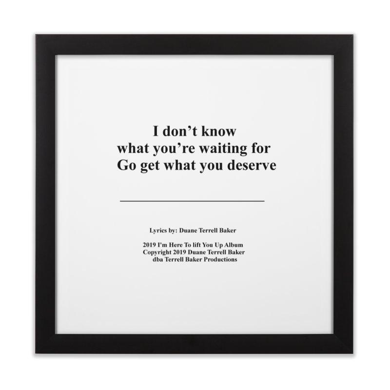 GoGetWhatYouDeserve_TerrellBaker2019ImHereToLiftYouUpAlbum_PrintedLyrics_05012019 Home Framed Fine Art Print by Duane Terrell Baker - Authorized Artwork, etc