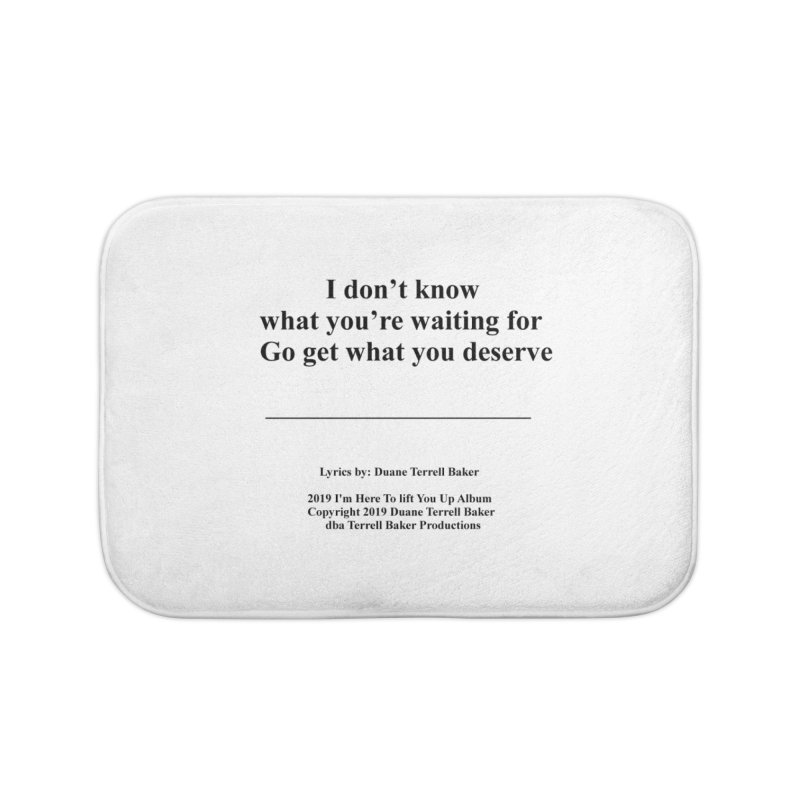 GoGetWhatYouDeserve_TerrellBaker2019ImHereToLiftYouUpAlbum_PrintedLyrics_05012019 Home Bath Mat by Duane Terrell Baker - Authorized Artwork, etc