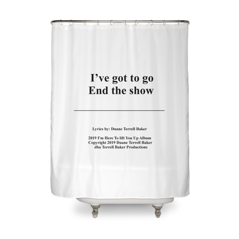 EndTheShow_TerrellBaker2019ImHereToLiftYouUpAlbum_PrintedLyrics_05012019 Home Shower Curtain by Duane Terrell Baker - Authorized Artwork, etc
