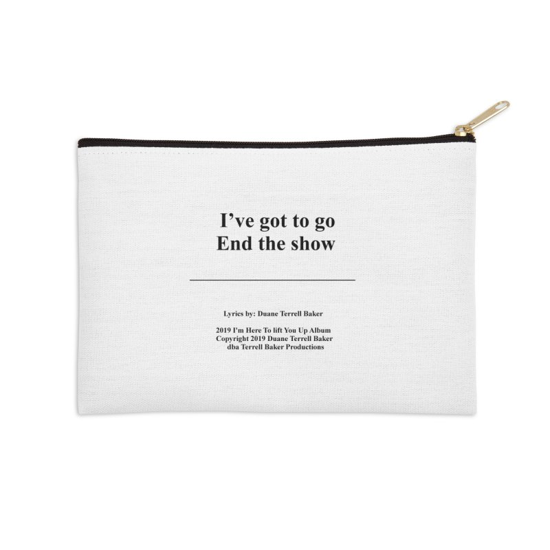 EndTheShow_TerrellBaker2019ImHereToLiftYouUpAlbum_PrintedLyrics_05012019 Accessories Zip Pouch by Duane Terrell Baker - Authorized Artwork, etc