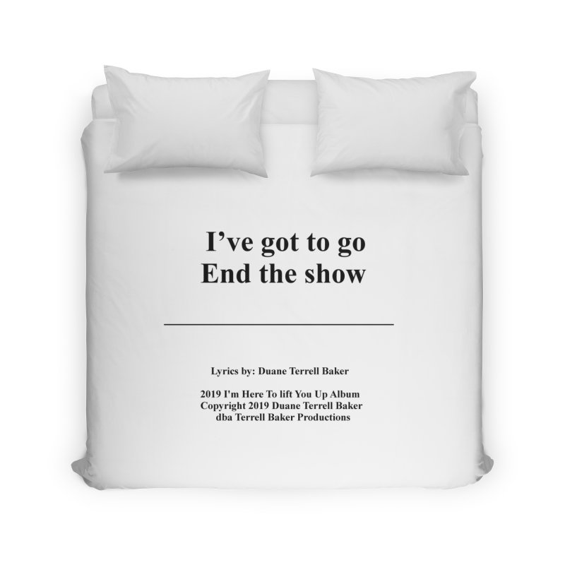 EndTheShow_TerrellBaker2019ImHereToLiftYouUpAlbum_PrintedLyrics_05012019 Home Duvet by Duane Terrell Baker - Authorized Artwork, etc