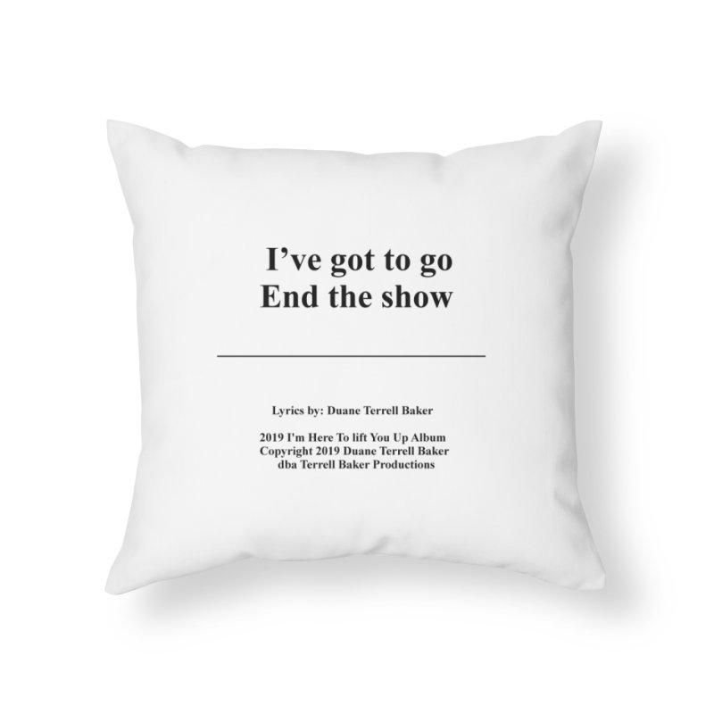 EndTheShow_TerrellBaker2019ImHereToLiftYouUpAlbum_PrintedLyrics_05012019 Home Throw Pillow by Duane Terrell Baker - Authorized Artwork, etc
