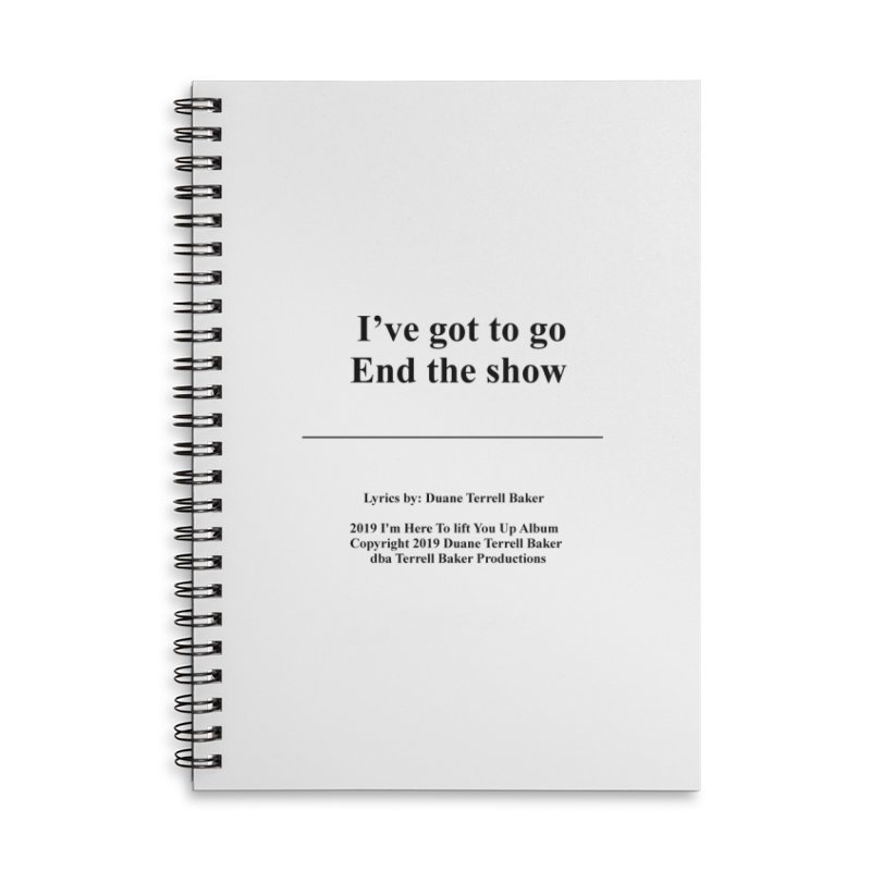 EndTheShow_TerrellBaker2019ImHereToLiftYouUpAlbum_PrintedLyrics_05012019 Accessories Lined Spiral Notebook by Duane Terrell Baker - Authorized Artwork, etc