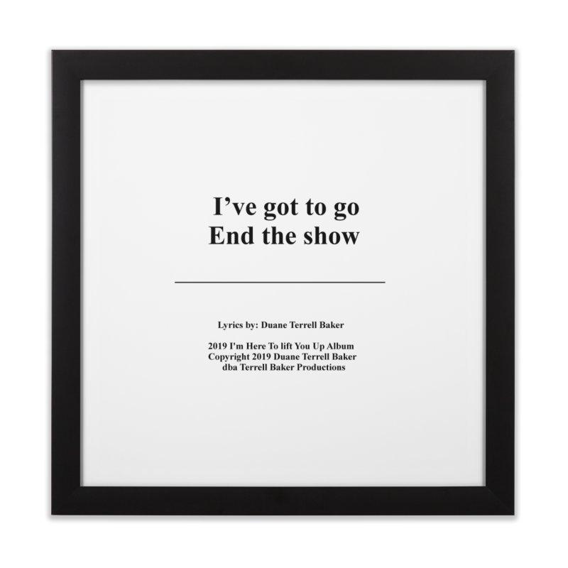 EndTheShow_TerrellBaker2019ImHereToLiftYouUpAlbum_PrintedLyrics_05012019 Home Framed Fine Art Print by Duane Terrell Baker - Authorized Artwork, etc