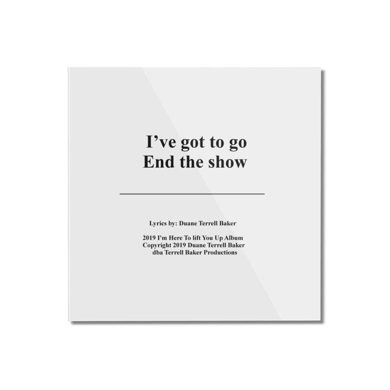EndTheShow_TerrellBaker2019ImHereToLiftYouUpAlbum_PrintedLyrics_05012019 Home Mounted Acrylic Print by Duane Terrell Baker - Authorized Artwork, etc