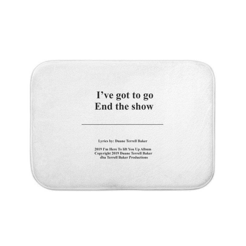 EndTheShow_TerrellBaker2019ImHereToLiftYouUpAlbum_PrintedLyrics_05012019 Home Bath Mat by Duane Terrell Baker - Authorized Artwork, etc
