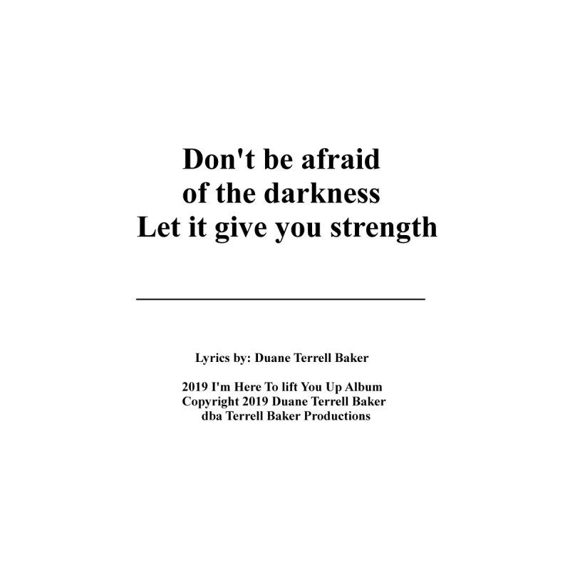 LetItGiveYouStrength_TerrellBaker2019ImHereToLiftYouUpAlbum_PrintedLyrics_05012019 by Duane Terrell Baker - Authorized Artwork, etc