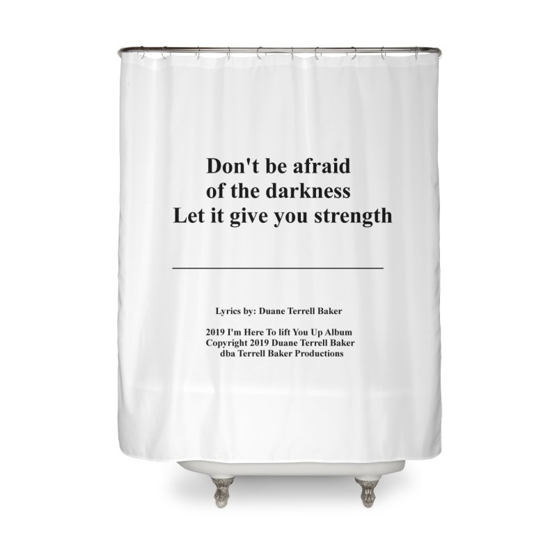 LetItGiveYouStrength_TerrellBaker2019ImHereToLiftYouUpAlbum_PrintedLyrics_05012019 Home Shower Curtain by Duane Terrell Baker - Authorized Artwork, etc