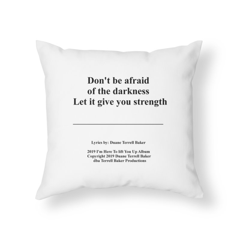 LetItGiveYouStrength_TerrellBaker2019ImHereToLiftYouUpAlbum_PrintedLyrics_05012019 Home Throw Pillow by Duane Terrell Baker - Authorized Artwork, etc