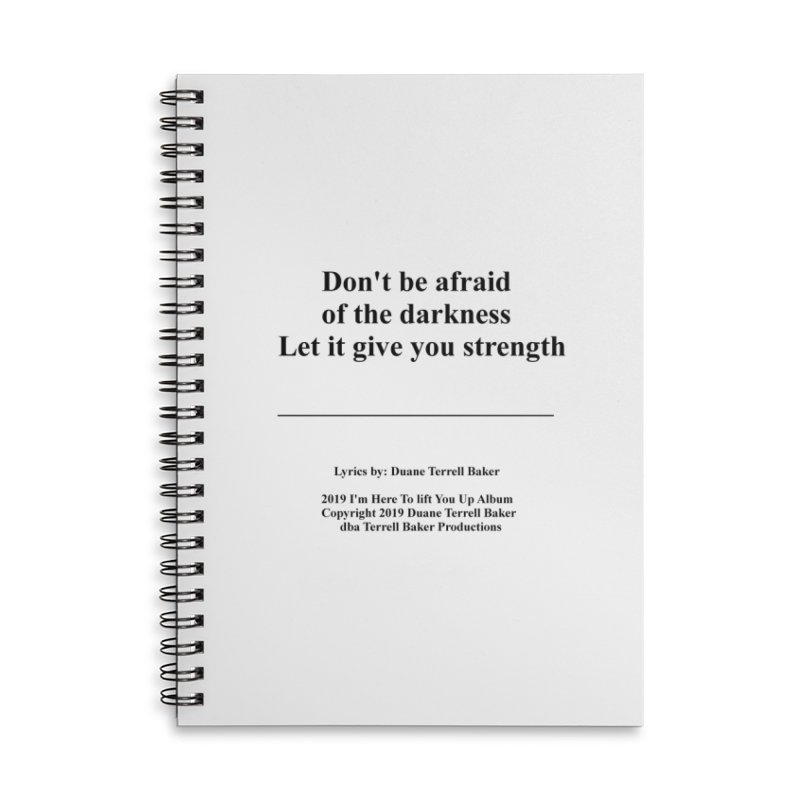 LetItGiveYouStrength_TerrellBaker2019ImHereToLiftYouUpAlbum_PrintedLyrics_05012019 Accessories Lined Spiral Notebook by Duane Terrell Baker - Authorized Artwork, etc