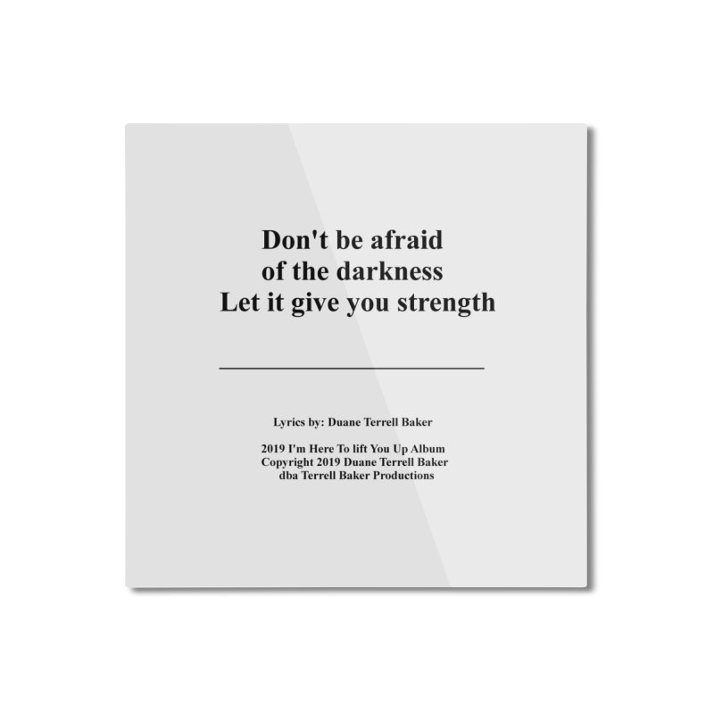 LetItGiveYouStrength_TerrellBaker2019ImHereToLiftYouUpAlbum_PrintedLyrics_05012019 Home Mounted Aluminum Print by Duane Terrell Baker - Authorized Artwork, etc