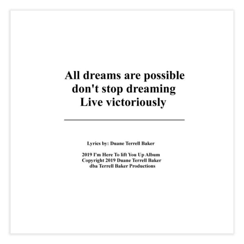 LiveVictoriouslyOption2_TerrellBaker2019ImHereToLiftYouUpAlbum_PrintedLyrics_05012019 Home Fine Art Print by Duane Terrell Baker - Authorized Artwork, etc