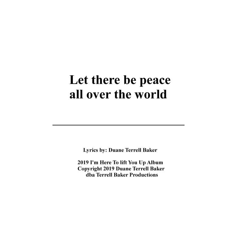 PeaceAllOverTheWorld_TerrellBaker2019ImHereToLiftYouUpAlbum_PrintedLyrics_05012019 by Duane Terrell Baker - Authorized Artwork, etc