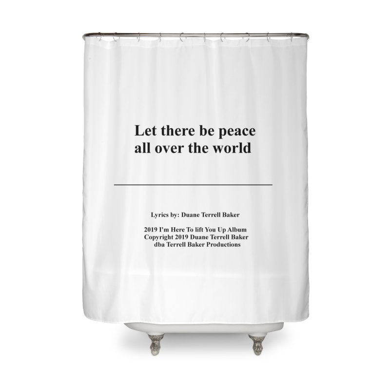 PeaceAllOverTheWorld_TerrellBaker2019ImHereToLiftYouUpAlbum_PrintedLyrics_05012019 Home Shower Curtain by Duane Terrell Baker - Authorized Artwork, etc