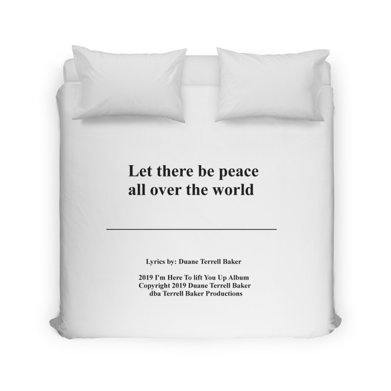 PeaceAllOverTheWorld_TerrellBaker2019ImHereToLiftYouUpAlbum_PrintedLyrics_05012019 Home Duvet by Duane Terrell Baker - Authorized Artwork, etc