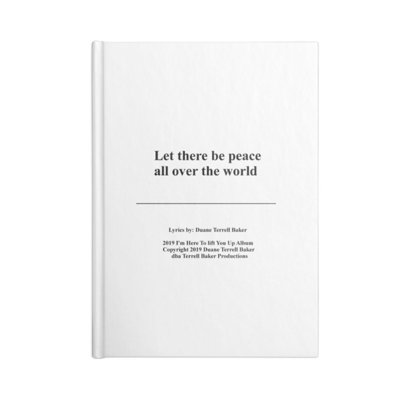 PeaceAllOverTheWorld_TerrellBaker2019ImHereToLiftYouUpAlbum_PrintedLyrics_05012019 Accessories Lined Journal Notebook by Duane Terrell Baker - Authorized Artwork, etc