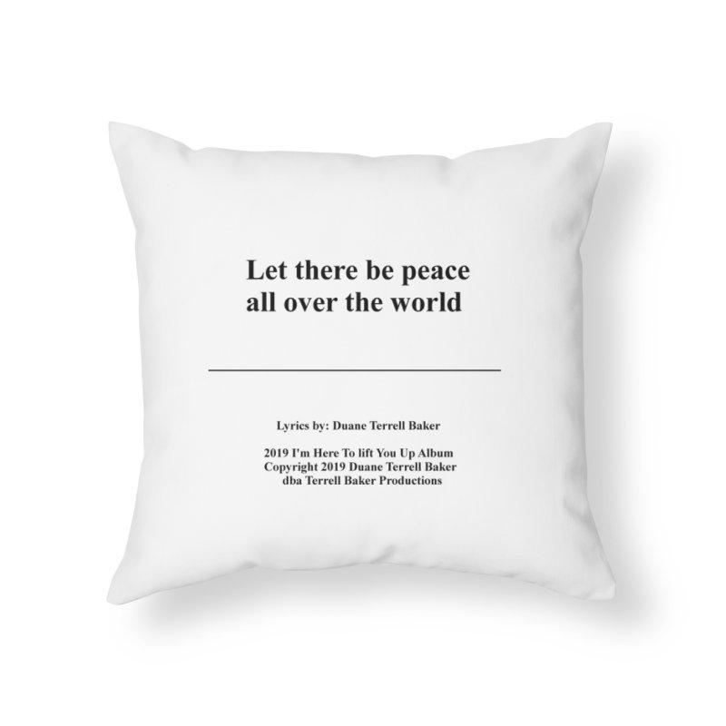 PeaceAllOverTheWorld_TerrellBaker2019ImHereToLiftYouUpAlbum_PrintedLyrics_05012019 Home Throw Pillow by Duane Terrell Baker - Authorized Artwork, etc