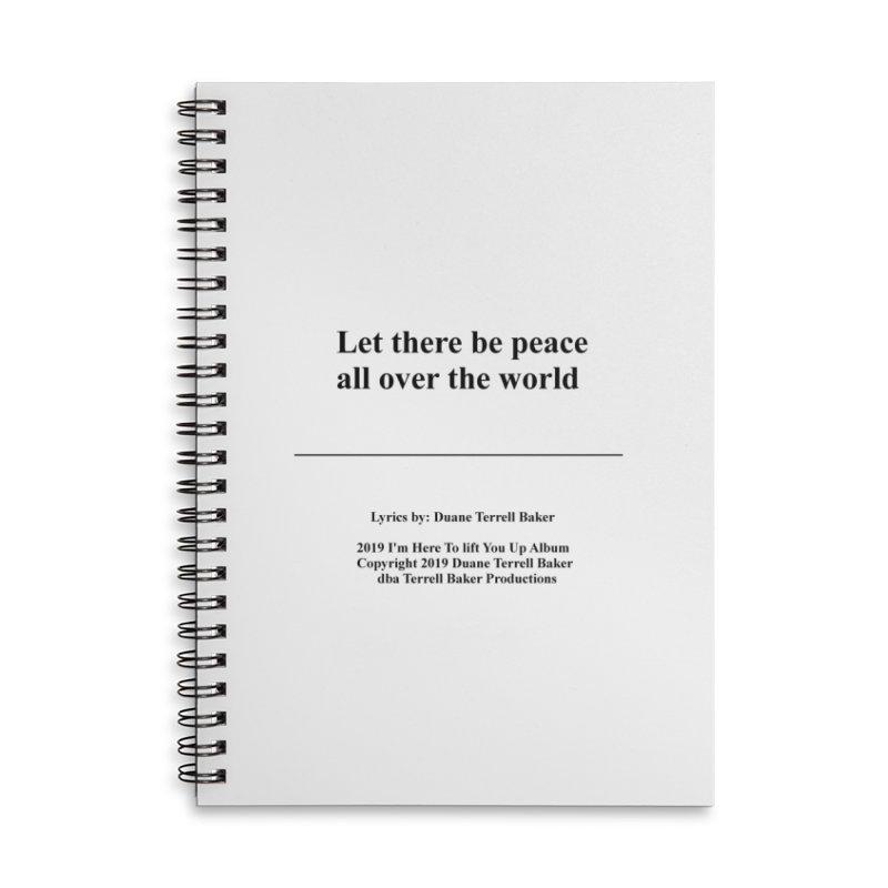 PeaceAllOverTheWorld_TerrellBaker2019ImHereToLiftYouUpAlbum_PrintedLyrics_05012019 Accessories Lined Spiral Notebook by Duane Terrell Baker - Authorized Artwork, etc