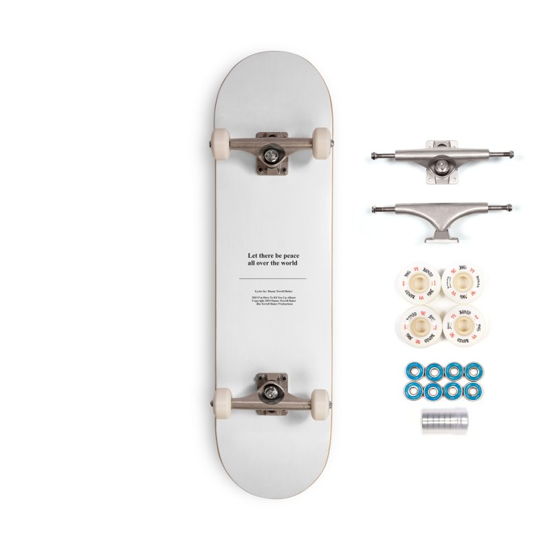 PeaceAllOverTheWorld_TerrellBaker2019ImHereToLiftYouUpAlbum_PrintedLyrics_05012019 Accessories Complete - Premium Skateboard by Duane Terrell Baker - Authorized Artwork, etc