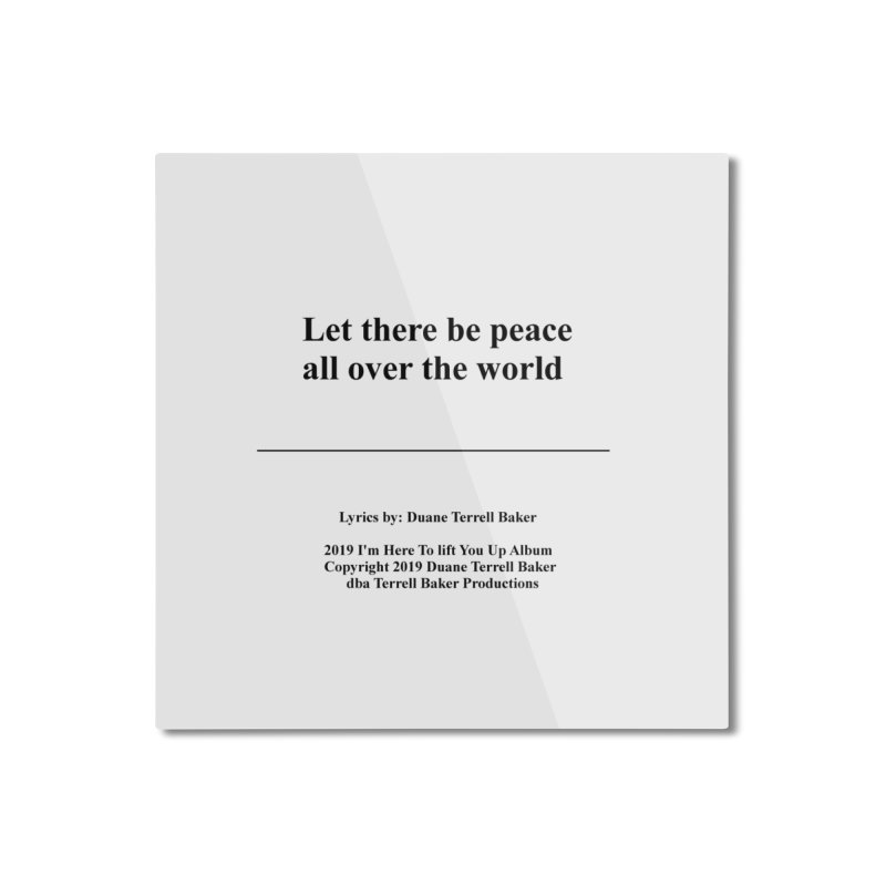PeaceAllOverTheWorld_TerrellBaker2019ImHereToLiftYouUpAlbum_PrintedLyrics_05012019 Home Mounted Aluminum Print by Duane Terrell Baker - Authorized Artwork, etc