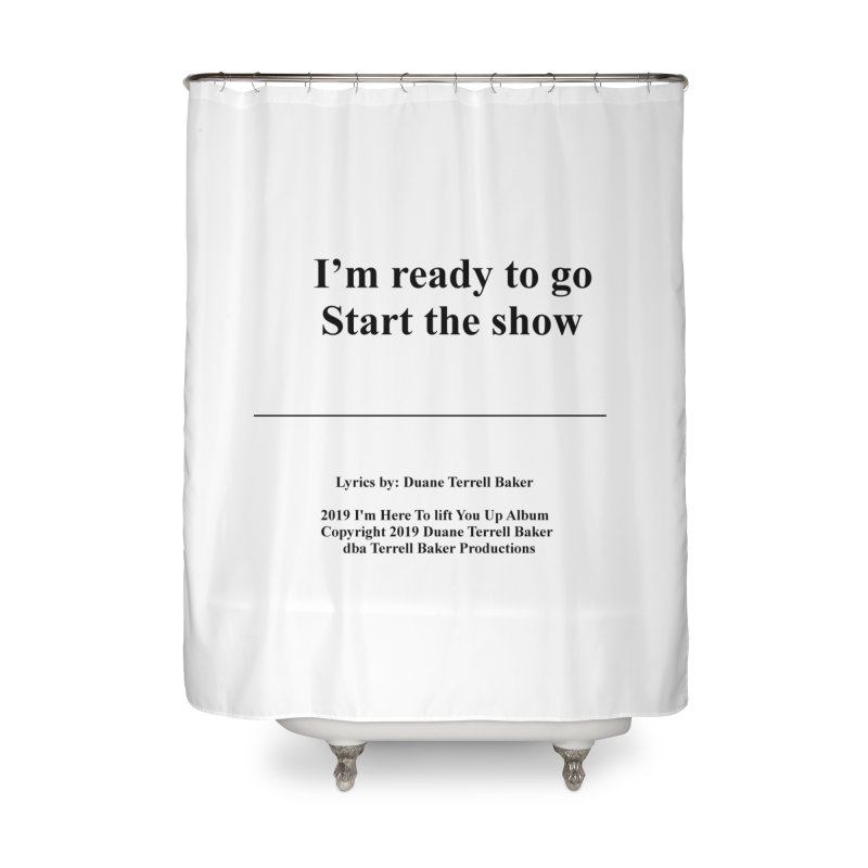 StartTheShow_TerrellBaker2019ImHereToLiftYouUpAlbum_PrintedLyrics_05012019 Home Shower Curtain by Duane Terrell Baker - Authorized Artwork, etc