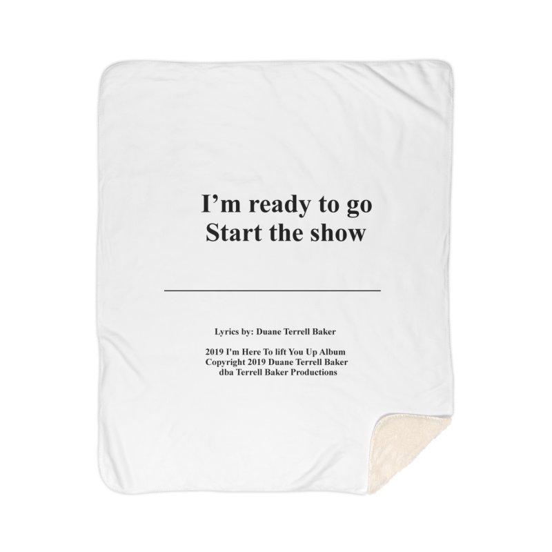 StartTheShow_TerrellBaker2019ImHereToLiftYouUpAlbum_PrintedLyrics_05012019 Home Sherpa Blanket Blanket by Duane Terrell Baker - Authorized Artwork, etc