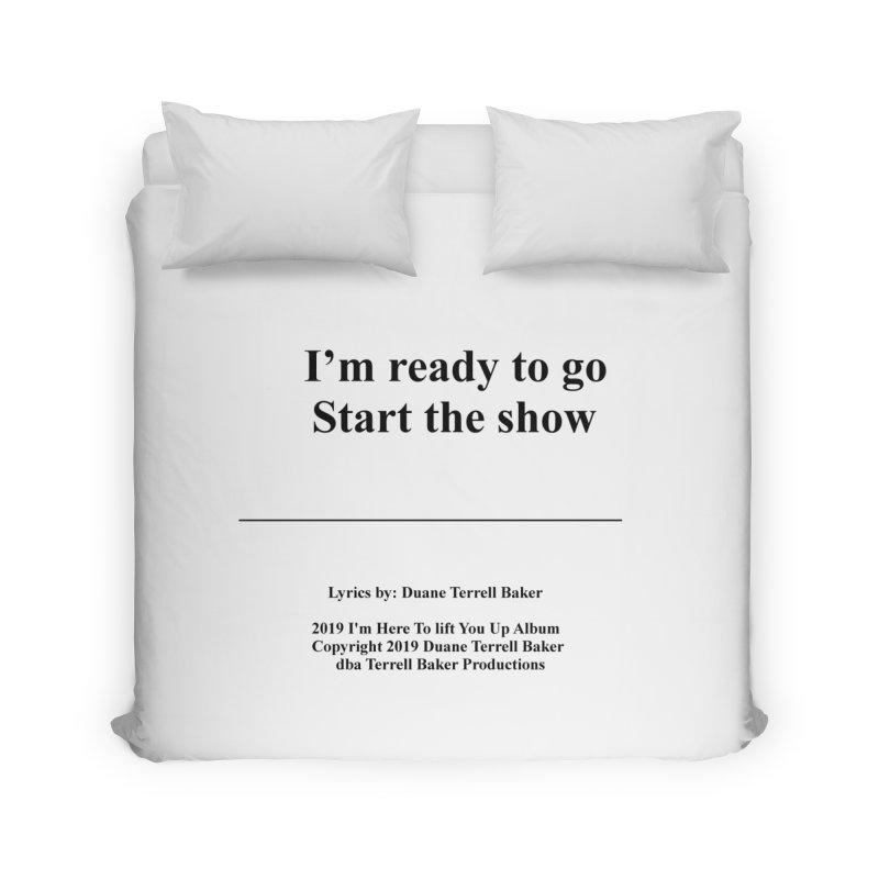 StartTheShow_TerrellBaker2019ImHereToLiftYouUpAlbum_PrintedLyrics_05012019 Home Duvet by Duane Terrell Baker - Authorized Artwork, etc