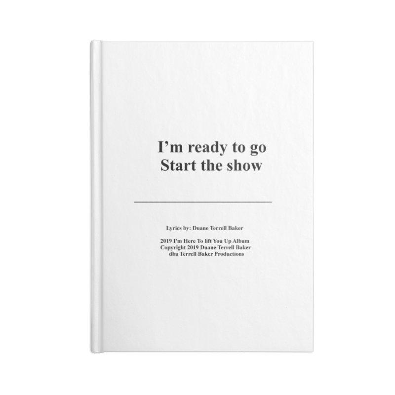 StartTheShow_TerrellBaker2019ImHereToLiftYouUpAlbum_PrintedLyrics_05012019 Accessories Blank Journal Notebook by Duane Terrell Baker - Authorized Artwork, etc