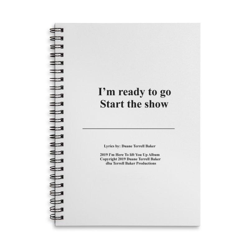 StartTheShow_TerrellBaker2019ImHereToLiftYouUpAlbum_PrintedLyrics_05012019 Accessories Lined Spiral Notebook by Duane Terrell Baker - Authorized Artwork, etc