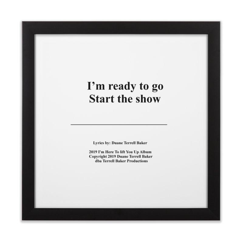 StartTheShow_TerrellBaker2019ImHereToLiftYouUpAlbum_PrintedLyrics_05012019 Home Framed Fine Art Print by Duane Terrell Baker - Authorized Artwork, etc